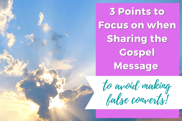 3 points to focus on when sharing the gospel message - to avoid making false converts