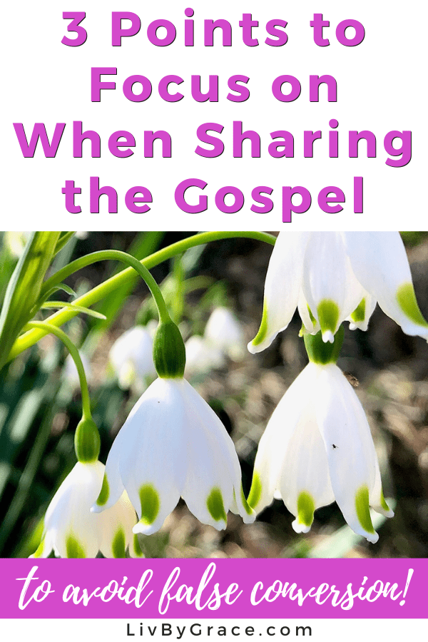 avoiding false conversion - 3 things to focus on when sharing the gospel